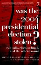 Was the 2004 Presidential Election Stolen? - Exit Polls, Election Fraud, and the Official Count ebook by Steven F. Freeman, Joel Bleifuss, John Conyers,...