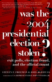 Was the 2004 Presidential Election Stolen? - Exit Polls, Election Fraud, and the Official Count ebook by Steven F. Freeman,Joel Bleifuss,John Conyers, Jr.