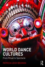 World Dance Cultures - From Ritual to Spectacle ebook by Patricia Leigh Beaman