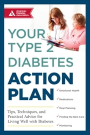 Your Type 2 Diabetes Action Plan - Tips, Techniques, and Practical Advice for Living Well with Diabetes ebook by American Diabetes Association ADA, Kate Ruder