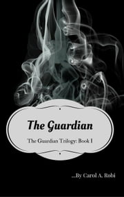 The Guardian - The Guardian Trilogy, #1 ebook by Carol A Robi
