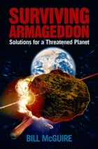 Surviving Armageddon - Solutions for a threatened planet ebook by Bill McGuire