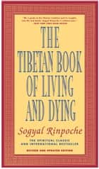 The Tibetan Book of Living and Dying ebook by Sogyal Rinpoche