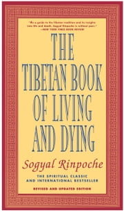 The Tibetan Book of Living and Dying - The Spiritual Classic & International Bestseller: Revised and Updated Edition ebook by Sogyal Rinpoche