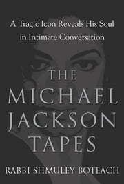 The Michael Jackson Tapes - A Tragic Icon Reveals His Soul in Intimate Conversation ebook by Shmuley Boteach