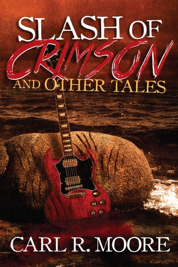 Slash of Crimson and Other Tales ebook by Carl R. Moore