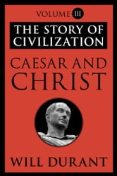 Caesar and Christ - The Story of Civilization, Volume III ebook by Will Durant