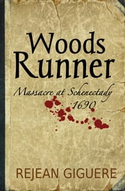 Woods Runner - Massacre at Schenectady, 1690 ebook by Rejean Giguere