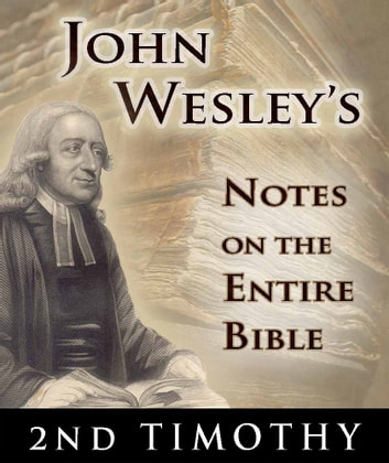 John Wesley's Notes on the Entire Bible-Book of 2nd Timothy ebook by John Wesley