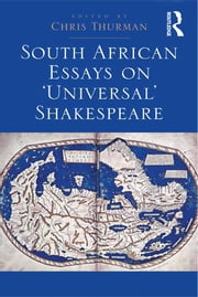 South African Essays on 'Universal' Shakespeare ebook by Chris Thurman