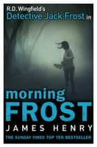 Morning Frost - (DI Jack Frost 3) ebook by James Henry