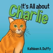 It's All about Charlie ebook by Kathleen A. Duffy