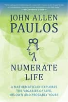 A Numerate Life ebook by John Allen Paulos