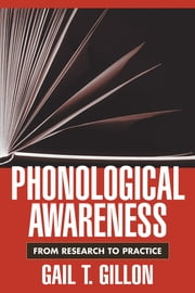Phonological Awareness - From Research to Practice ebook by Gail T. Gillon, PhD