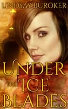 Under the Ice Blades ebook by Lindsay Buroker