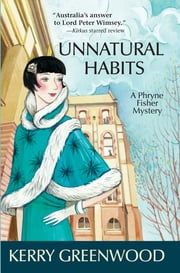 Unnatural Habits - A Phryne Fisher Mystery ebook by Kerry Greenwood Greenwood