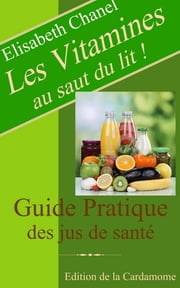Les vitamines au saut du lit ! ebook by Kobo.Web.Store.Products.Fields.ContributorFieldViewModel