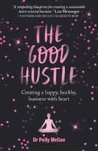 The Good Hustle - Creating a happy, healthy business with heart ebook by Polly McGee