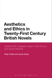 Aesthetics and Ethics in Twenty-First Century British Novels - Zadie Smith, Nadeem Aslam, Hari Kunzru and David Mitchell ebook by Peter Childs,Dr James Green