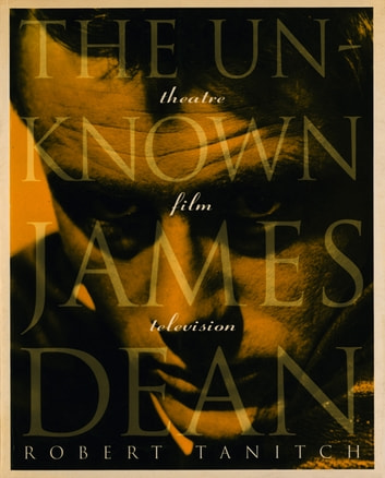 The Unknown James Dean ebook by Robert Tanitch