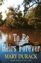 To Be Heirs Forever ebook by Mary Durack