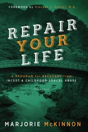 REPAIR Your Life - A Program for Recovery from Incest & Childhood Sexual Abuse ebook by Marjorie McKinnon,Vincent J. Felitti