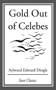 Gold Out of Celebes ebook by Aylward Edward Dingle