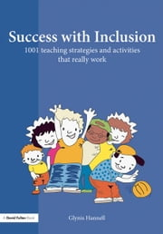 Success with Inclusion - 1001 Teaching Strategies and Activities that Really Work ebook by Glynis Hannell