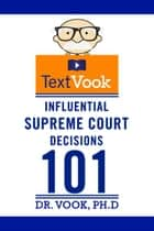 Influential Supreme Court Decisions 101: The TextVook ebook by Dr. Vook Ph.D