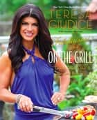 Fabulicious!: On the Grill ebook by Teresa Giudice,Heather Maclean