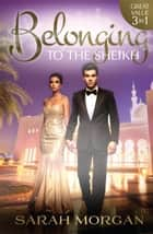 Belonging To The Sheikh - 3 Book Box Set ebook by Sarah Morgan