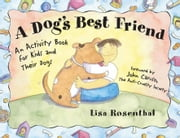 A Dog's Best Friend: An Activity Book for Kids and Their Dogs ebook by Rosenthal, Lisa