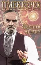 Timekeeper - A Steampunk Time-Travel Adventure ebook by Heather Albano