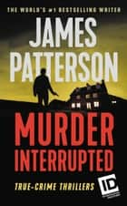 Murder, Interrupted ebook by James Patterson