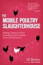 The Mobile Poultry Slaughterhouse ebook by Temple Grandin,Ali Berlow