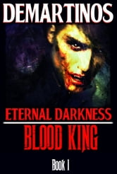 Eternal Darkness, Blood King ebook by Demartinos