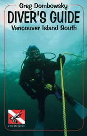 Diver's Guide - Vancouver Island South ebook by Greg Dombrowsky