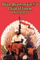 Allan Quatermain #6 - Child of Storm ebook by H. Rider Haggard