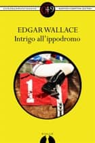 Intrigo all'ippodromo ebook by Edgar Wallace