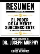 Resumen Extendido De El Poder De La Mente Subconsciente (The Power Of Your Subconscious Mind) - Basado En El Libro Del Dr. Joseph Murphy ebook by Libros Mentores