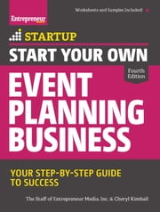 Start Your Own Event Planning Business - Your Step-By-Step Guide to Success ebook by Cheryl Kimball,The Staff of Entrepreneur Media