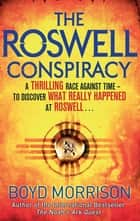 The Roswell Conspiracy ebook by Boyd Morrison