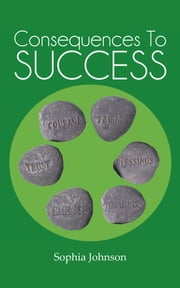 Consequences To Success ebook by Sophia Johnson