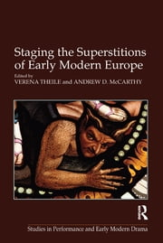 Staging the Superstitions of Early Modern Europe ebook by Andrew D. McCarthy,Verena Theile