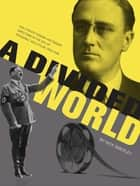 A Divided World - Hollywood Cinema and Emigre Directors in the Era of Roosevelt and Hitler, 1933-1948 ebook by Nick Smedley