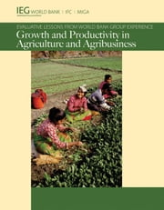 Growth and Productivity in Agriculture and Agribusiness: Evaluative Lessons from World Bank Group Experience ebook by World Bank