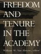 Freedom and Tenure in the Academy ebook by William W. Van Alstyne