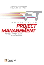 Project Management: Fast Track to Success - The low down on the top job ebook by Patrick Harper-Smith,Simon Derry