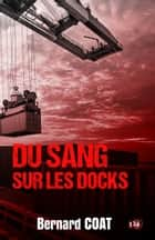 Du sang sur les docks ebook by Bernard Coat
