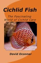 Cichlid Fish ebook by David Oconner